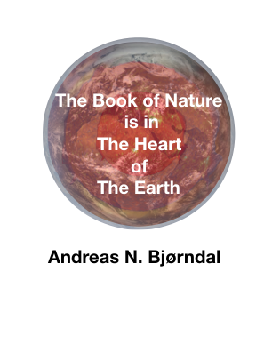 The book of nature is in The heart of The Earth – Andreas N. Bjørndal